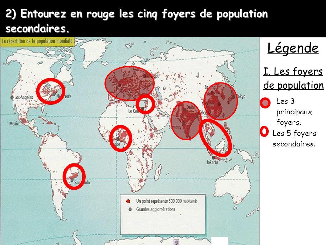 2) Entourez en rouge les cinq foyers de population secondaires. Légende I. Les foyers de population Les 3 principaux foyers. Les 5 foyers secondaires.