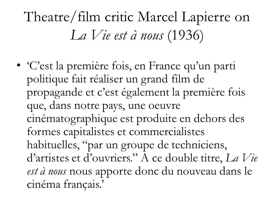 Theatre/film critic Marcel Lapierre on La Vie est à nous (1936) Cest la première fois, en France quun parti politique fait réaliser un grand film de propagande et cest également la première fois que, dans notre pays, une oeuvre cinématographique est produite en dehors des formes capitalistes et commercialistes habituelles, par un groupe de techniciens, dartistes et douvriers.