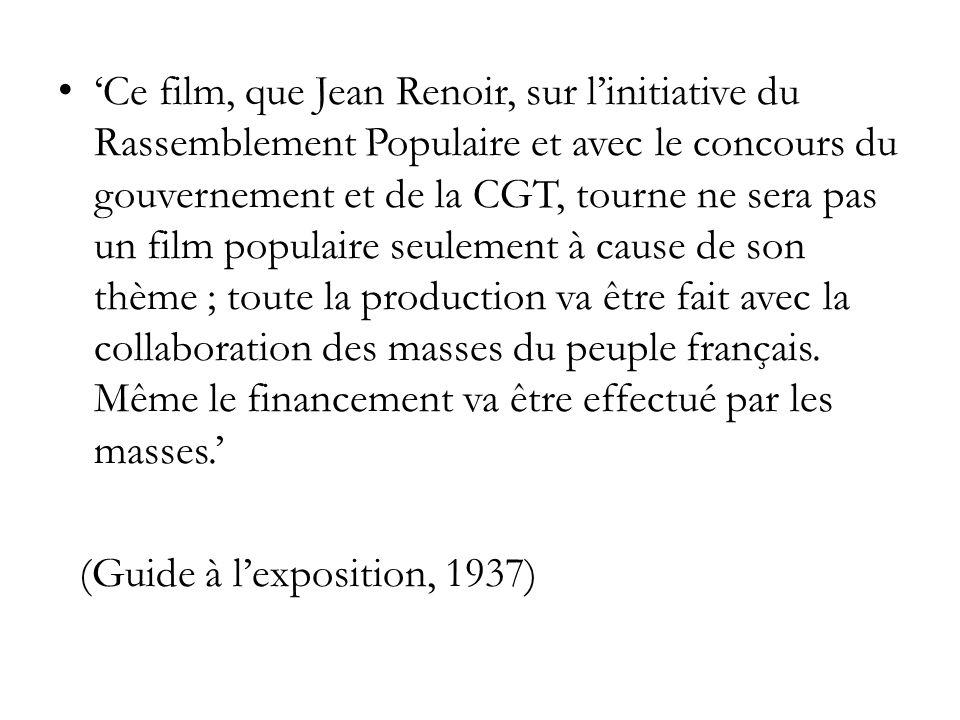 Ce film, que Jean Renoir, sur linitiative du Rassemblement Populaire et avec le concours du gouvernement et de la CGT, tourne ne sera pas un film populaire seulement à cause de son thème ; toute la production va être fait avec la collaboration des masses du peuple français.