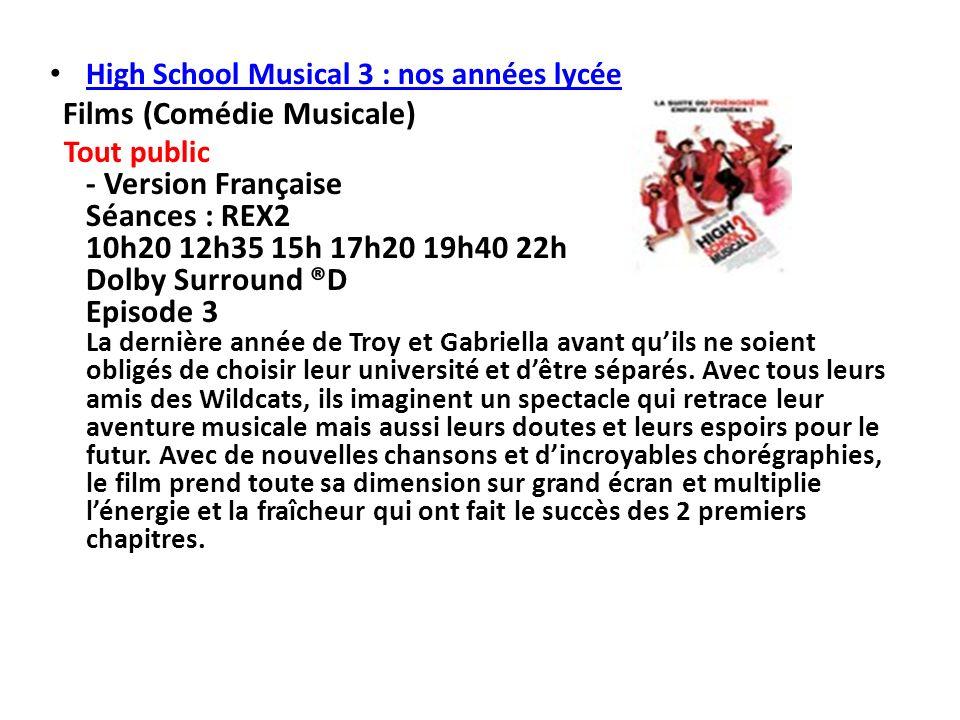 High School Musical 3 : nos années lycée Films (Comédie Musicale) Tout public - Version Française Séances : REX2 10h20 12h35 15h 17h20 19h40 22h Dolby