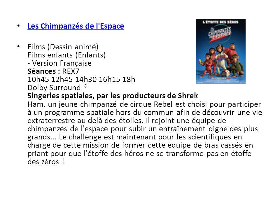 Les Chimpanzés de l'Espace Films (Dessin animé) Films enfants (Enfants) - Version Française Séances : REX7 10h45 12h45 14h30 16h15 18h Dolby Surround