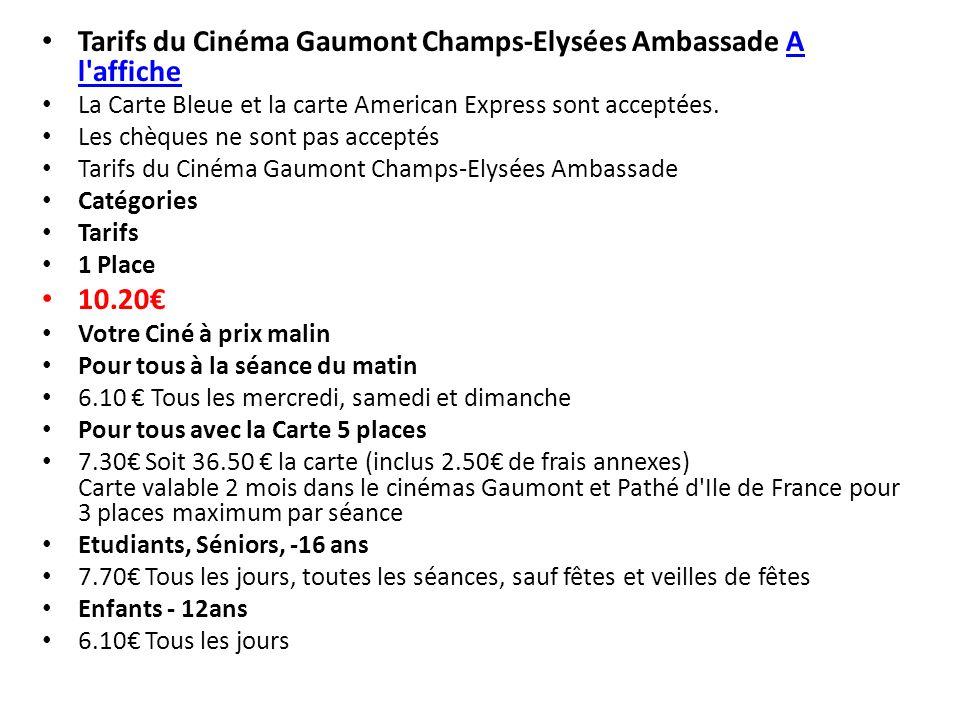 Tarifs du Cinéma Gaumont Champs-Elysées Ambassade A l'afficheA l'affiche La Carte Bleue et la carte American Express sont acceptées. Les chèques ne so