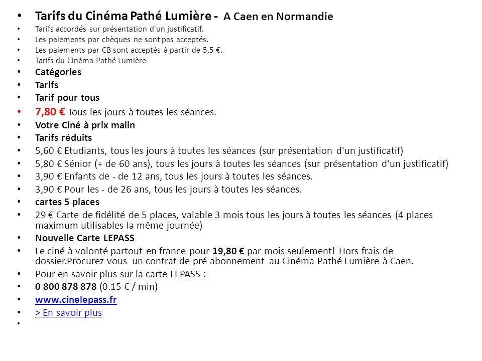 Tarifs du Cinéma Pathé Lumière - A Caen en Normandie Tarifs accordés sur présentation d'un justificatif. Les paiements par chèques ne sont pas accepté