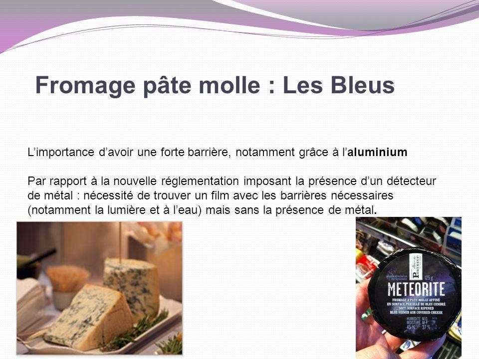 Fromage pâte molle : Les Bleus Limportance davoir une forte barrière, notamment grâce à laluminium Par rapport à la nouvelle réglementation imposant l