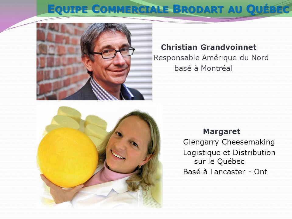 Christian Grandvoinnet Responsable Amérique du Nord basé à Montréal Margaret Glengarry Cheesemaking Logistique et Distribution sur le Québec Basé à La
