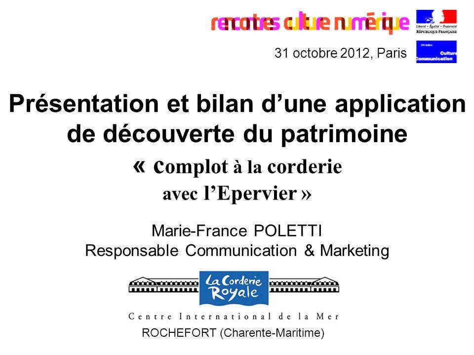 Présentation et bilan dune application de découverte du patrimoine « c omplot à la corderie avec lEpervier » Marie-France POLETTI Responsable Communic