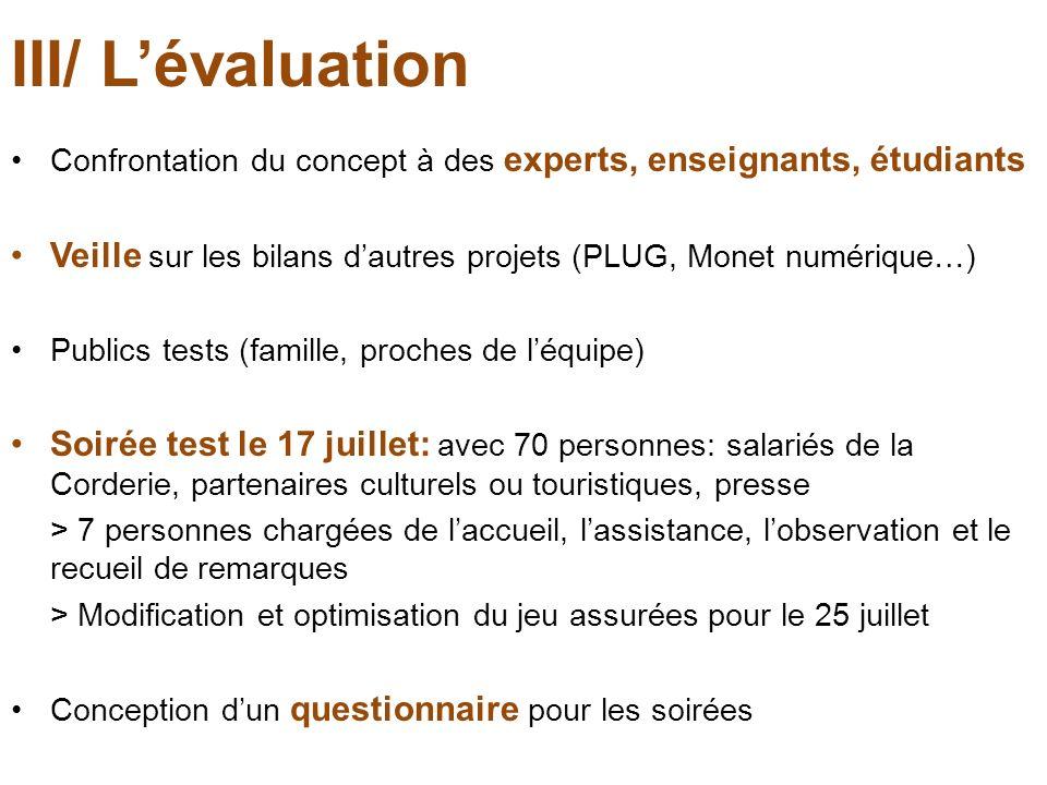 III/ Lévaluation Confrontation du concept à des experts, enseignants, étudiants Veille sur les bilans dautres projets (PLUG, Monet numérique…) Publics