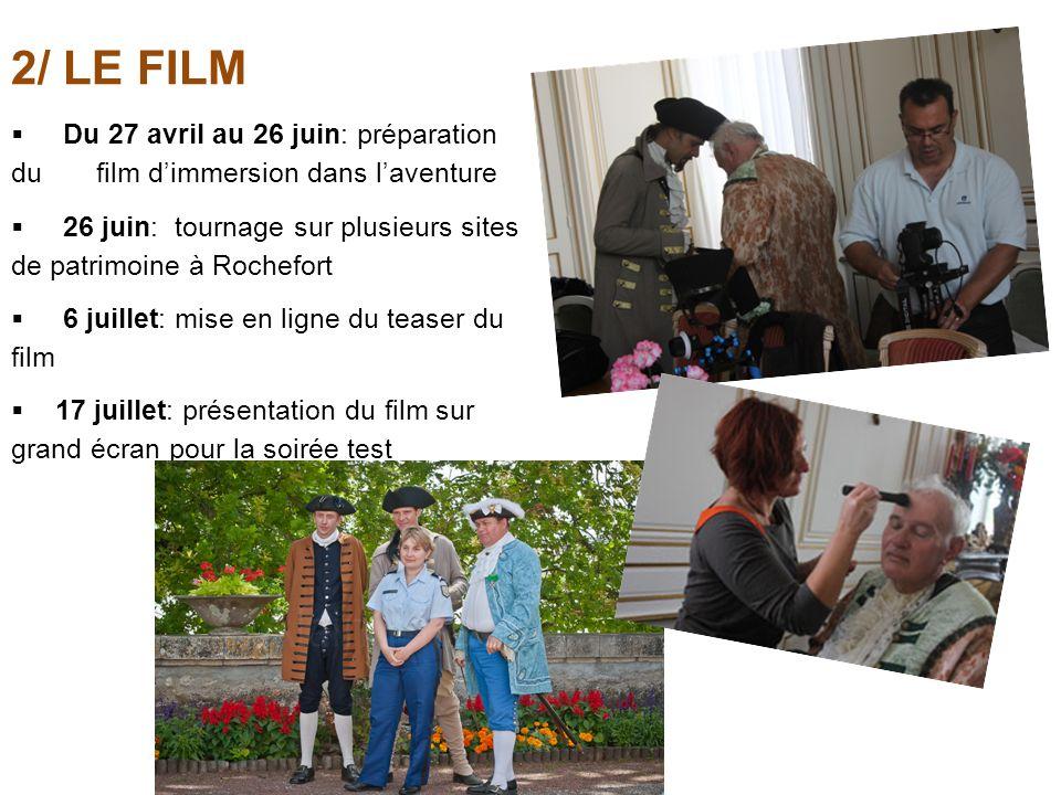 2/ LE FILM Du 27 avril au 26 juin: préparation du film dimmersion dans laventure 26 juin: tournage sur plusieurs sites de patrimoine à Rochefort 6 jui