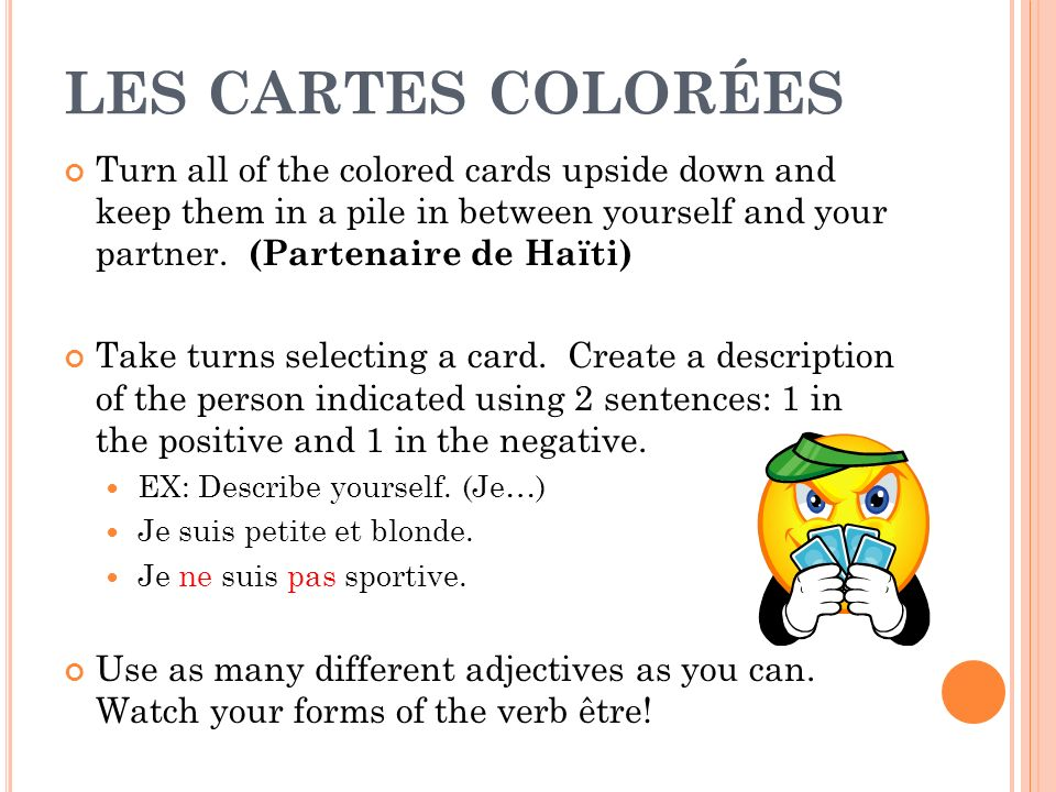 LES CARTES COLORÉES Turn all of the colored cards upside down and keep them in a pile in between yourself and your partner.