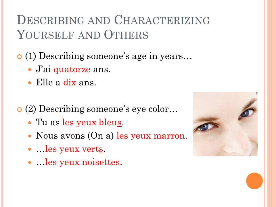 D ESCRIBING AND C HARACTERIZING Y OURSELF AND O THERS (1) Describing someones age in years… Jai quatorze ans.