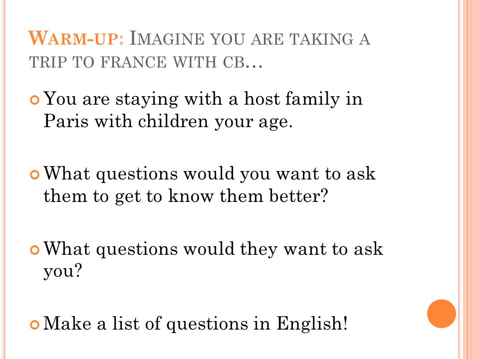 W ARM - UP : I MAGINE YOU ARE TAKING A TRIP TO FRANCE WITH CB … You are staying with a host family in Paris with children your age.