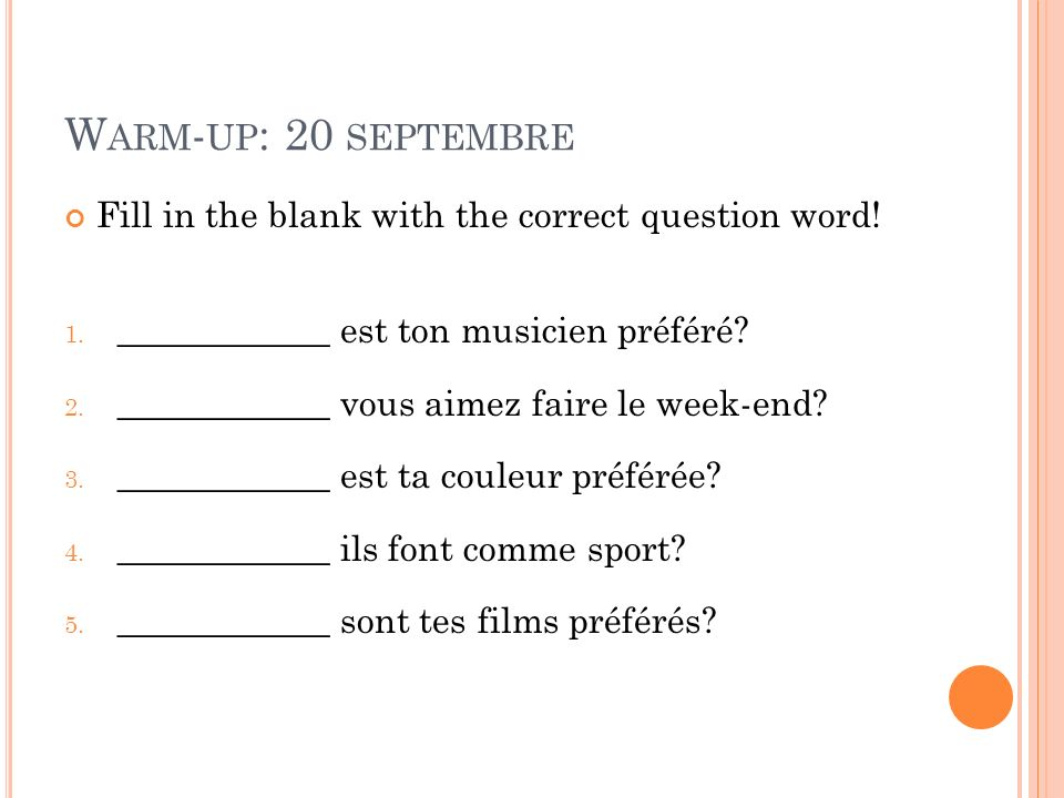 W ARM - UP : 20 SEPTEMBRE Fill in the blank with the correct question word.