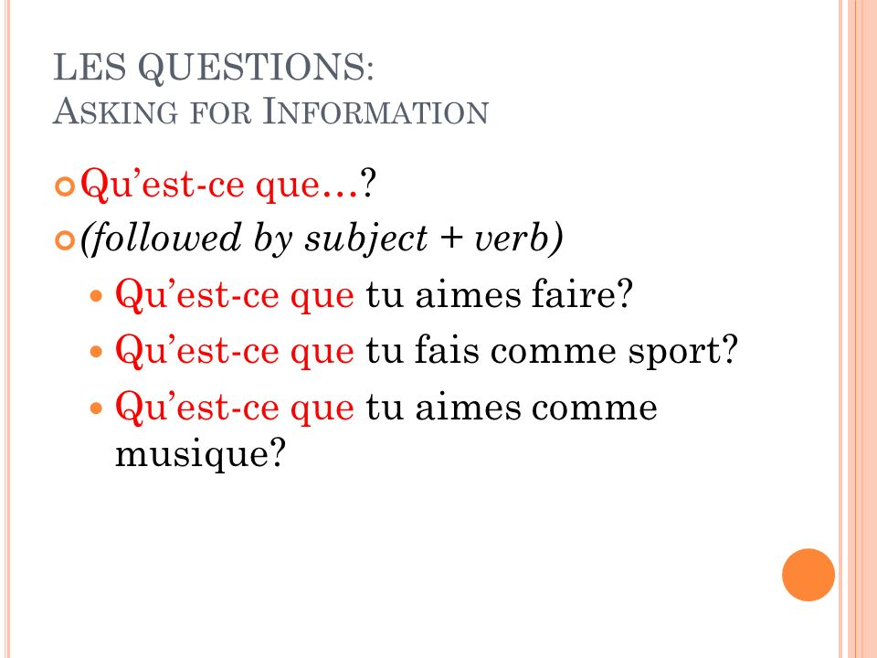 LES QUESTIONS: A SKING FOR I NFORMATION Quest-ce que….