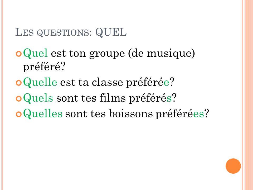 L ES QUESTIONS : QUEL Quel est ton groupe (de musique) préféré.