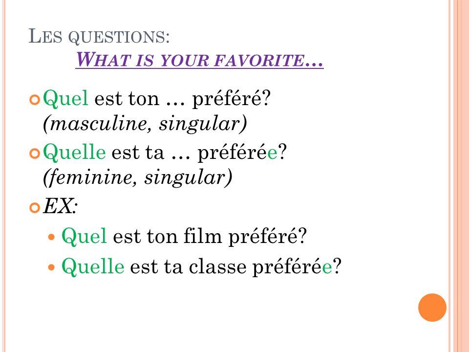L ES QUESTIONS : W HAT IS YOUR FAVORITE … Quel est ton … préféré.
