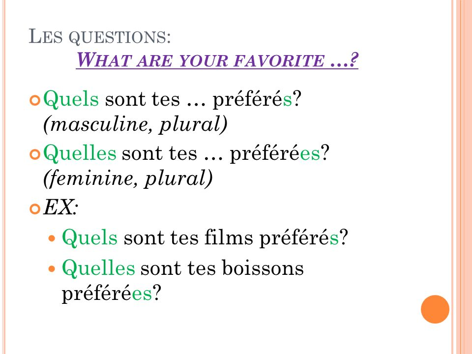 L ES QUESTIONS : W HAT ARE YOUR FAVORITE …. Quels sont tes … préférés.