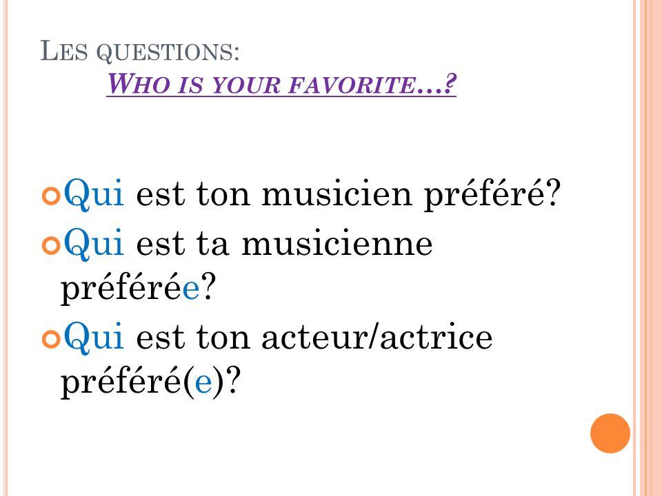 L ES QUESTIONS : W HO IS YOUR FAVORITE …. Qui est ton musicien préféré.