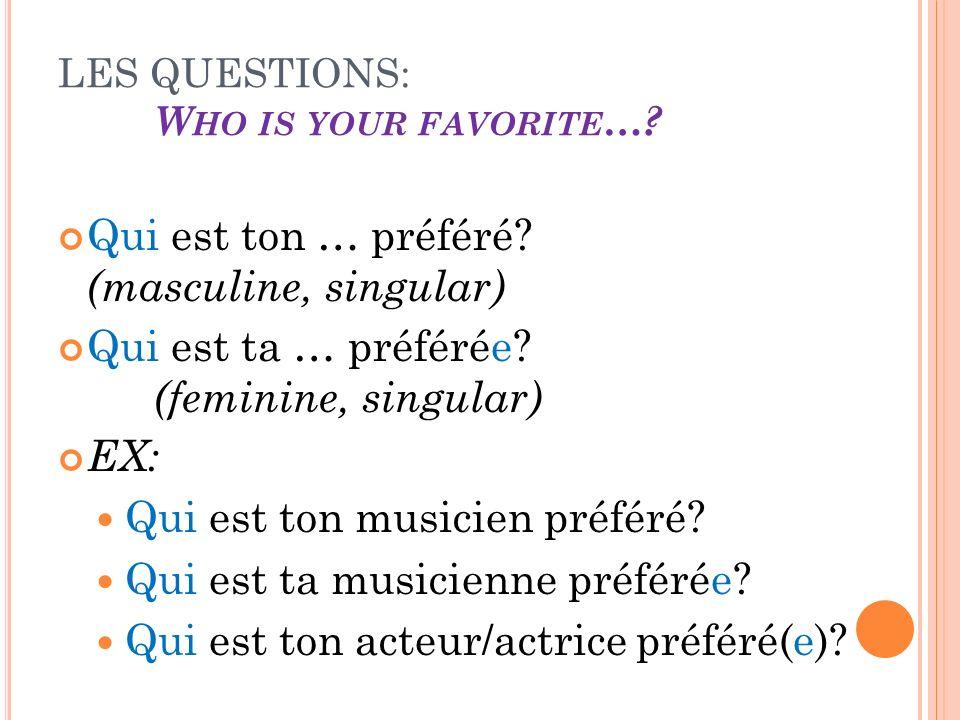 LES QUESTIONS: W HO IS YOUR FAVORITE …. Qui est ton … préféré.