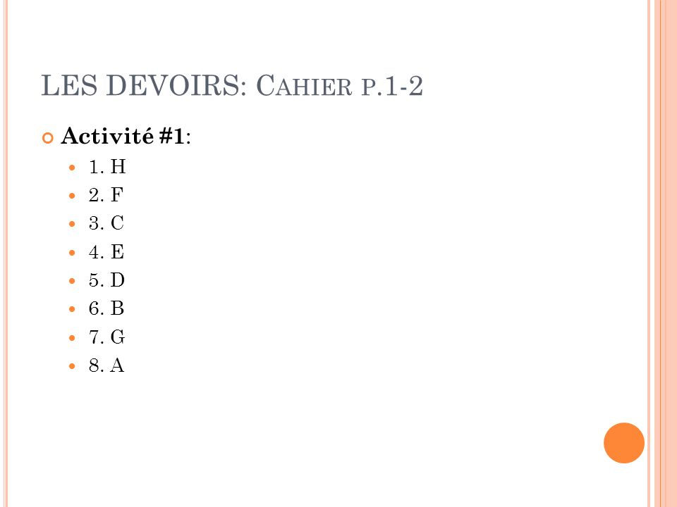 LES DEVOIRS: C AHIER P.1-2 Activité #1 : 1. H 2. F 3. C 4. E 5. D 6. B 7. G 8. A