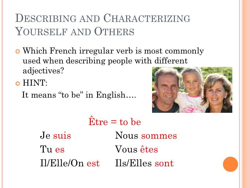 D ESCRIBING AND C HARACTERIZING Y OURSELF AND O THERS Être is used to describe… general characteristics of someones appearance He is tall.