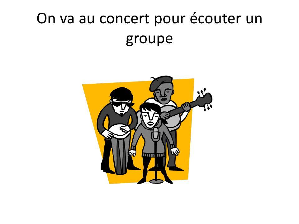On va au concert pour écouter un groupe