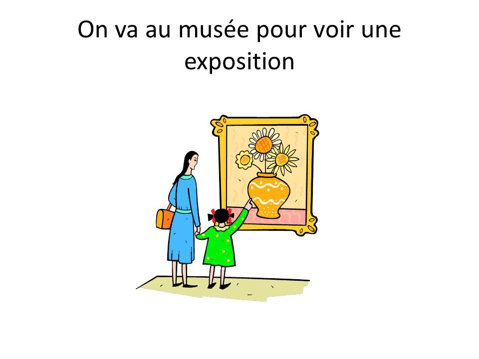On va au musée pour voir une exposition