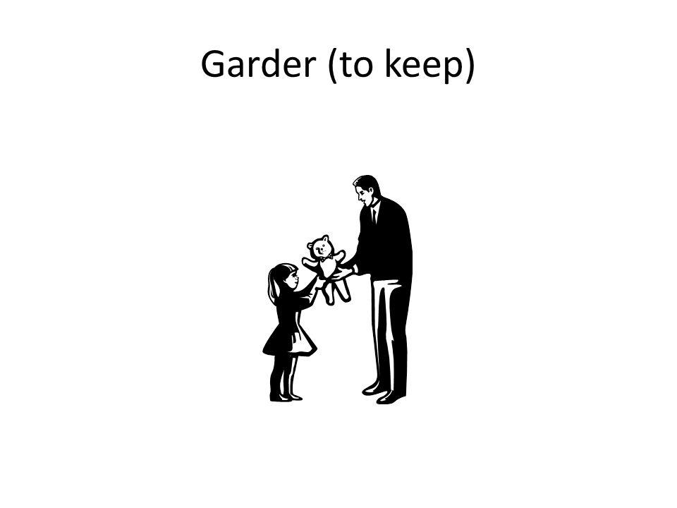 Garder (to keep)