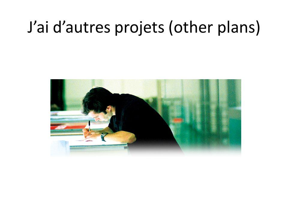 Jai dautres projets (other plans)