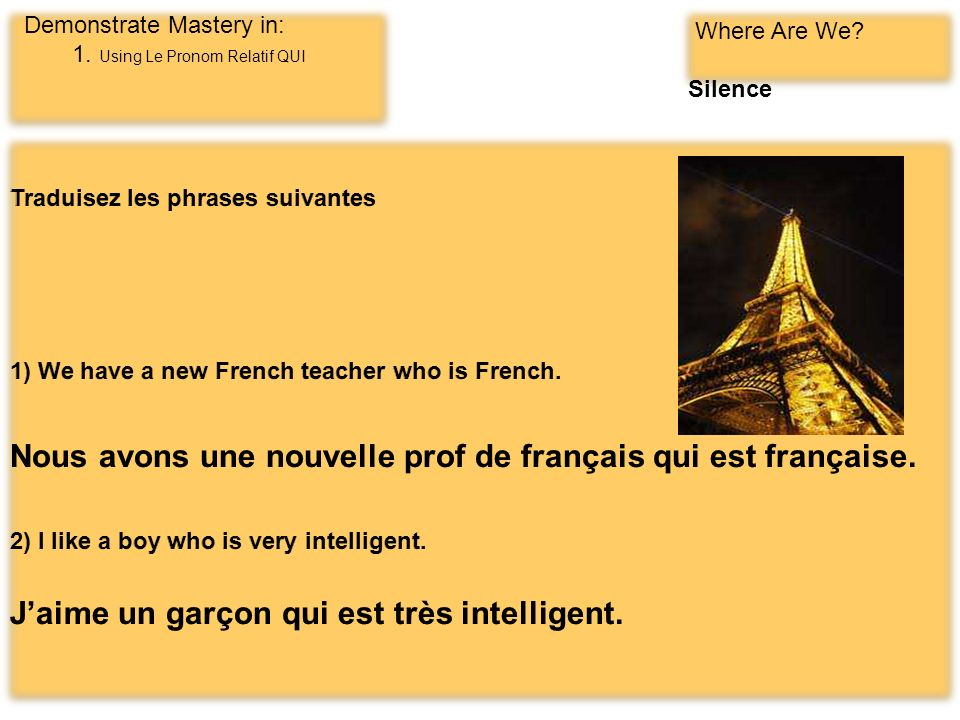 Demonstrate Mastery in: 1. Using Le Pronom Relatif QUI Where Are We? Silence