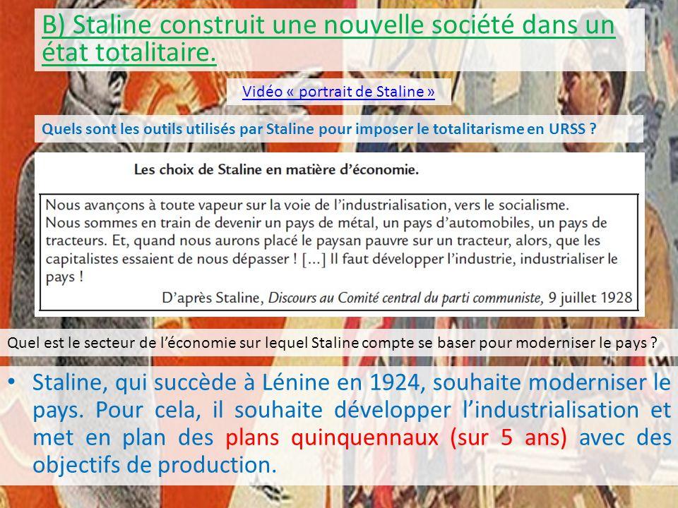B) Staline construit une nouvelle société dans un état totalitaire. Vidéo « portrait de Staline » Quels sont les outils utilisés par Staline pour impo