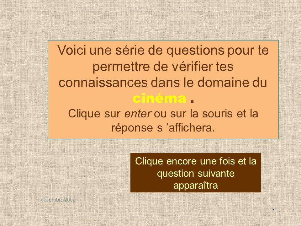 1 Clique encore une fois et la question suivante apparaîtra décembre 2002 Voici une série de questions pour te permettre de vérifier tes connaissances