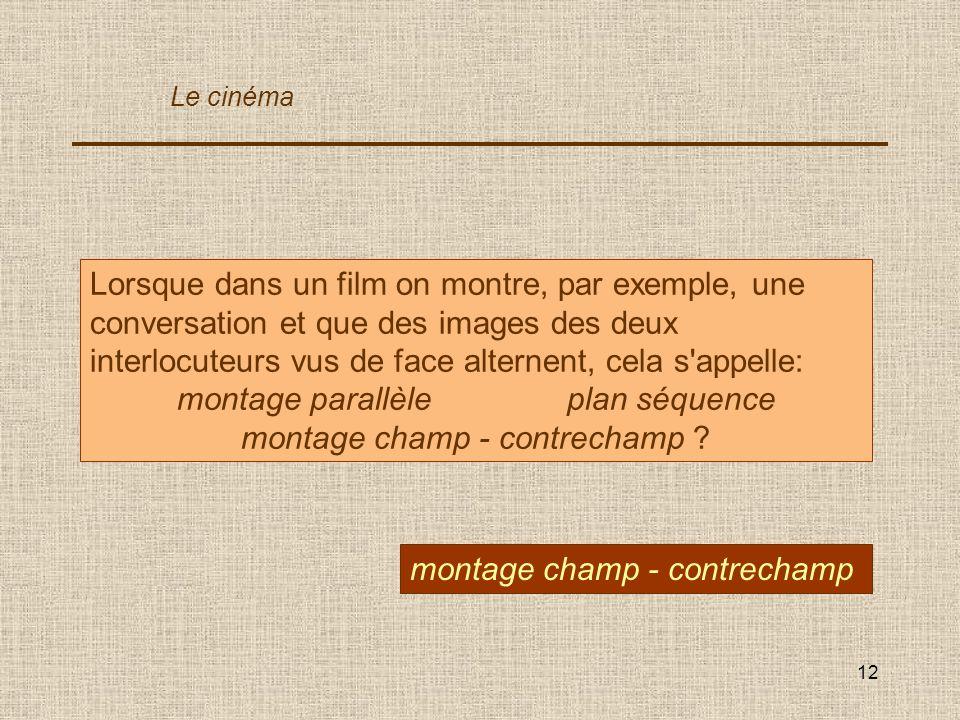 12 Lorsque dans un film on montre, par exemple, une conversation et que des images des deux interlocuteurs vus de face alternent, cela s'appelle: mont