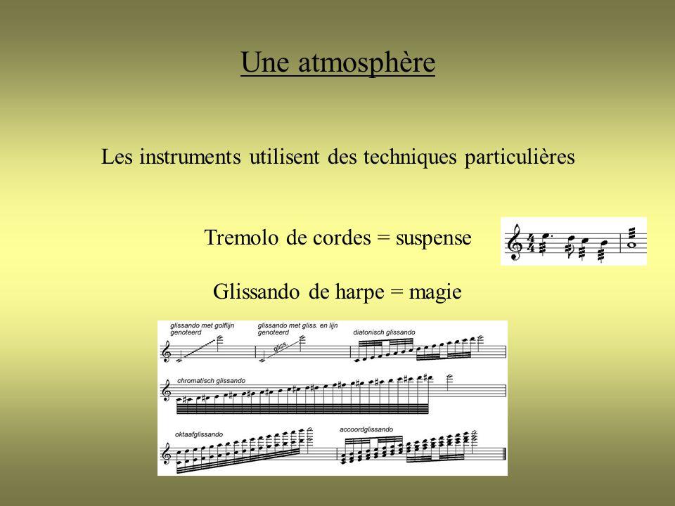 Une atmosphère Les instruments utilisent des techniques particulières Tremolo de cordes = suspense Glissando de harpe = magie