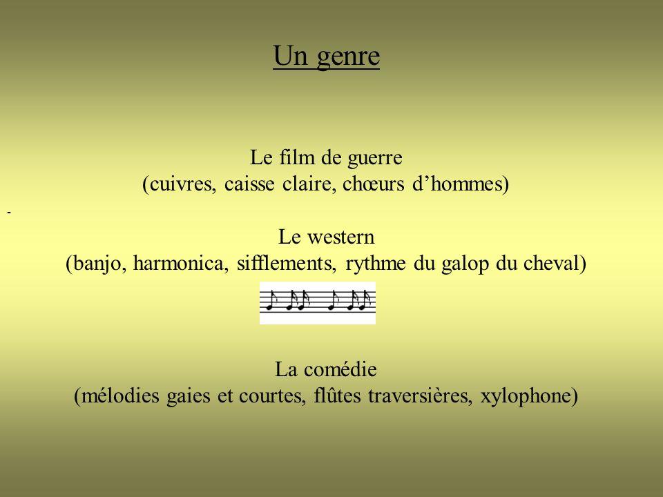 - Un genre Le film de guerre (cuivres, caisse claire, chœurs dhommes) Le western (banjo, harmonica, sifflements, rythme du galop du cheval) La comédie (mélodies gaies et courtes, flûtes traversières, xylophone)