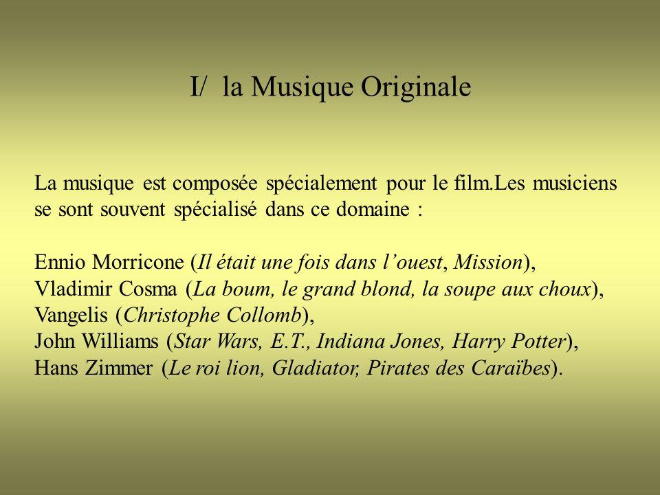I/ la Musique Originale La musique est composée spécialement pour le film.Les musiciens se sont souvent spécialisé dans ce domaine : Ennio Morricone (