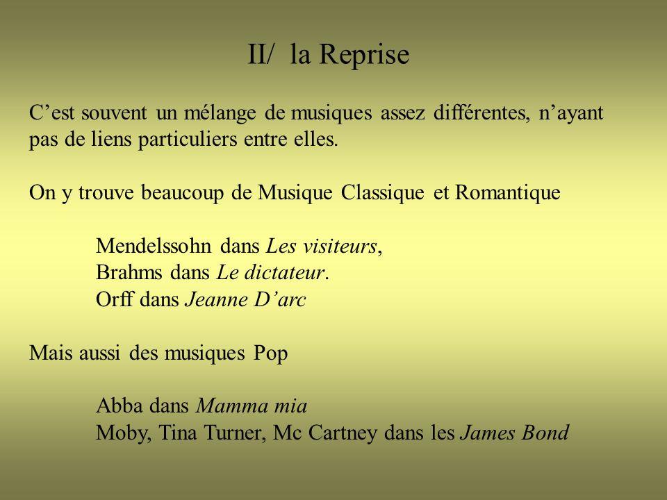 II/ la Reprise Cest souvent un mélange de musiques assez différentes, nayant pas de liens particuliers entre elles.