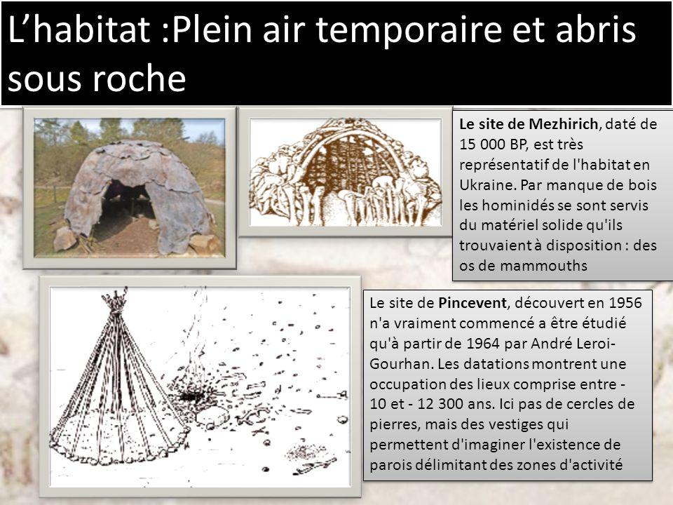Lhabitat :Plein air temporaire et abris sous roche Le site de Mezhirich, daté de 15 000 BP, est très représentatif de l'habitat en Ukraine. Par manque