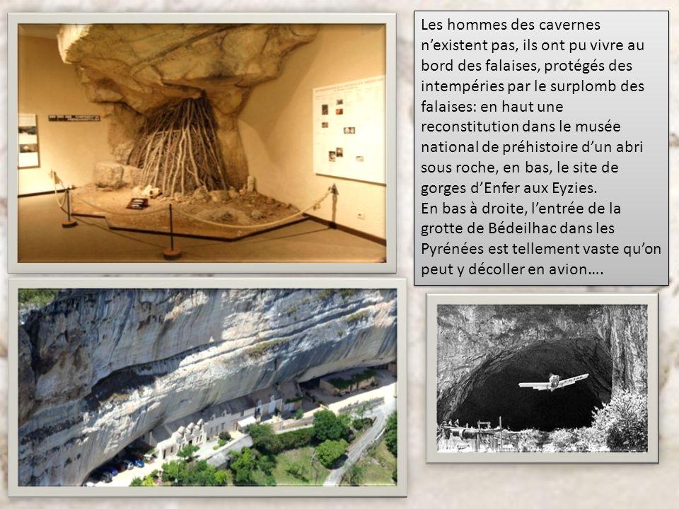 Les hommes des cavernes nexistent pas, ils ont pu vivre au bord des falaises, protégés des intempéries par le surplomb des falaises: en haut une recon