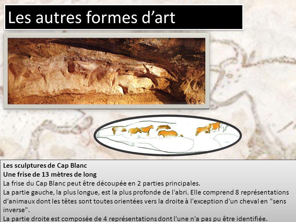 Les autres formes dart Les sculptures de Cap Blanc Une frise de 13 mètres de long La frise du Cap Blanc peut être découpée en 2 parties principales. L