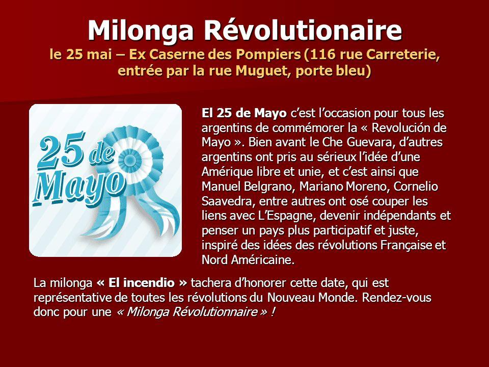 Milonga Révolutionaire le 25 mai – Ex Caserne des Pompiers (116 rue Carreterie, entrée par la rue Muguet, porte bleu) El 25 de Mayo cest loccasion pour tous les argentins de commémorer la « Revolución de Mayo ».