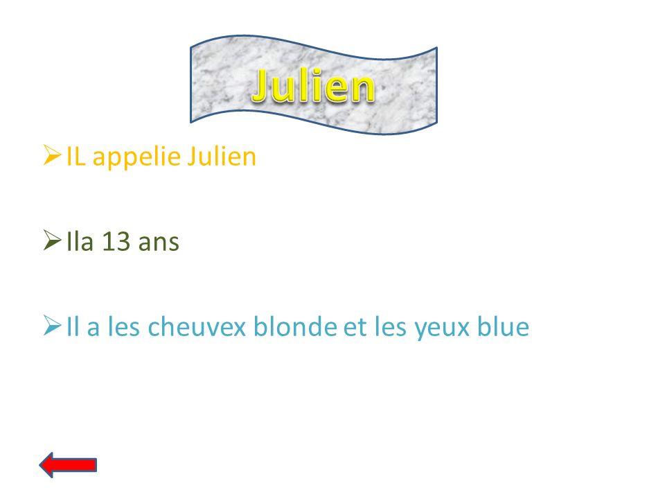IL appelie Julien Ila 13 ans Il a les cheuvex blonde et les yeux blue