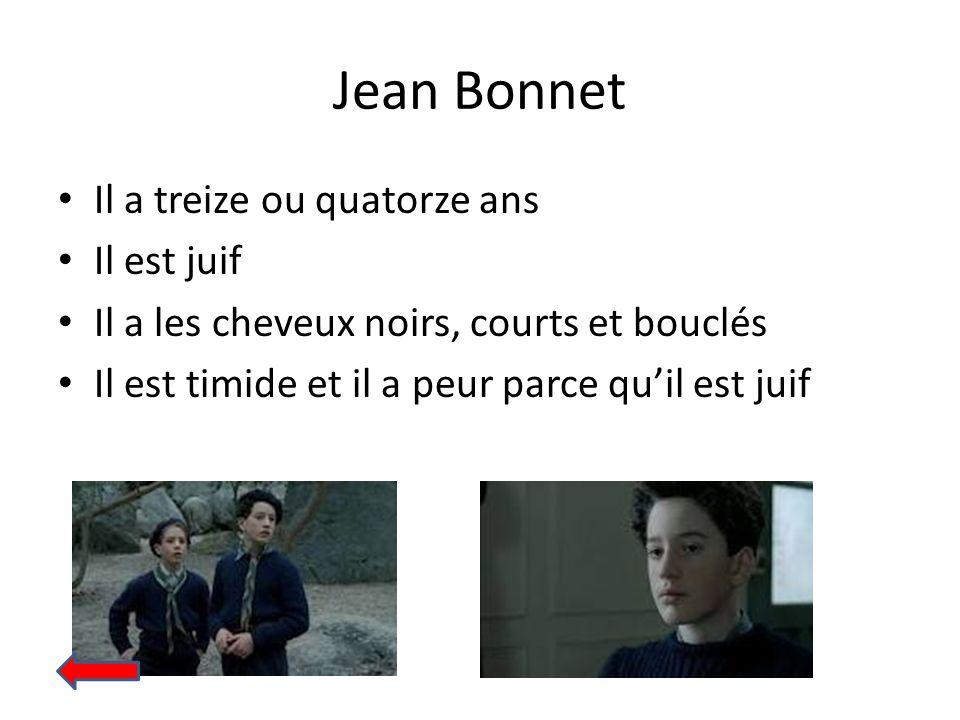 Jean Bonnet Il a treize ou quatorze ans Il est juif Il a les cheveux noirs, courts et bouclés Il est timide et il a peur parce quil est juif