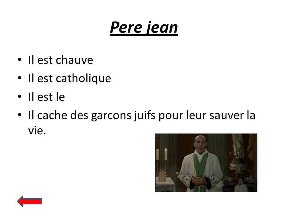 Pere jean Il est chauve Il est catholique Il est le Il cache des garcons juifs pour leur sauver la vie.