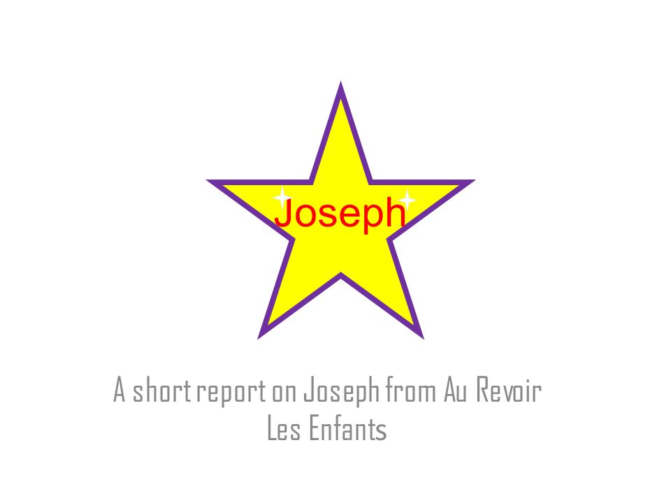 Joseph A short report on Joseph from Au Revoir Les Enfant s
