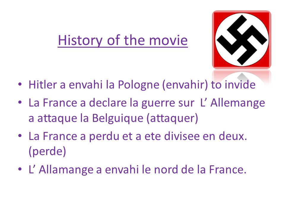 History of the movie Hitler a envahi la Pologne (envahir) to invide La France a declare la guerre sur L Allemange a attaque la Belguique (attaquer) La