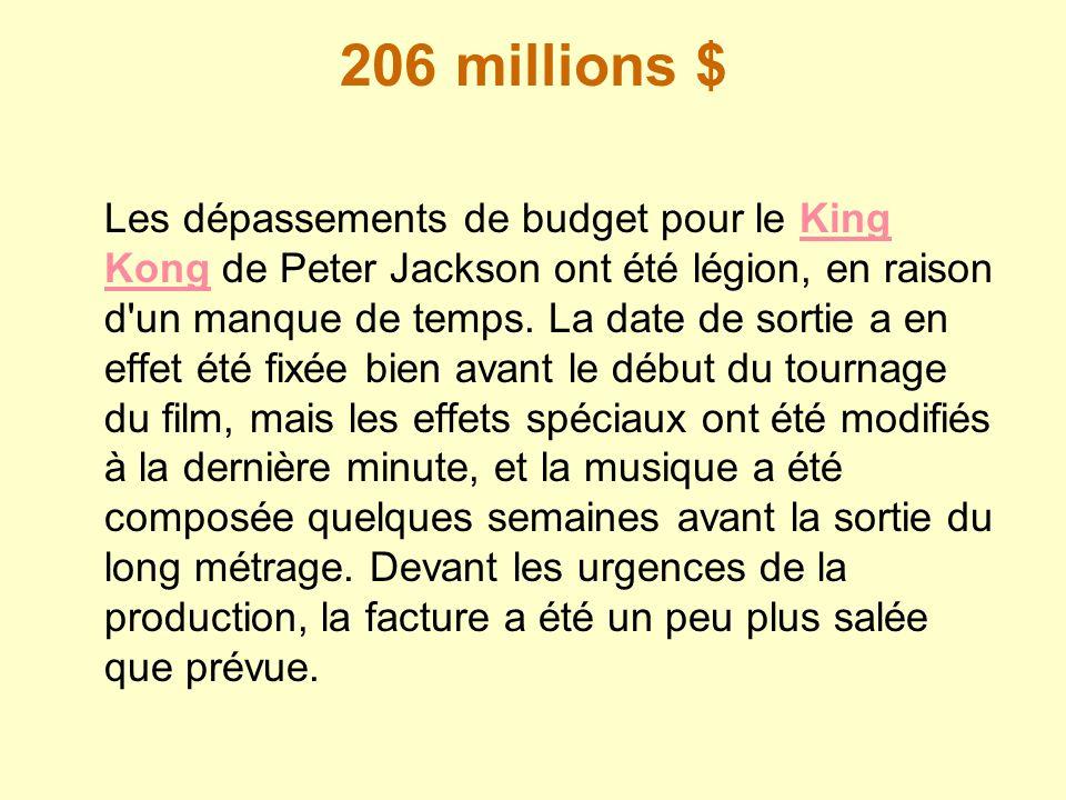 206 millions $ Les dépassements de budget pour le King Kong de Peter Jackson ont été légion, en raison d'un manque de temps. La date de sortie a en ef