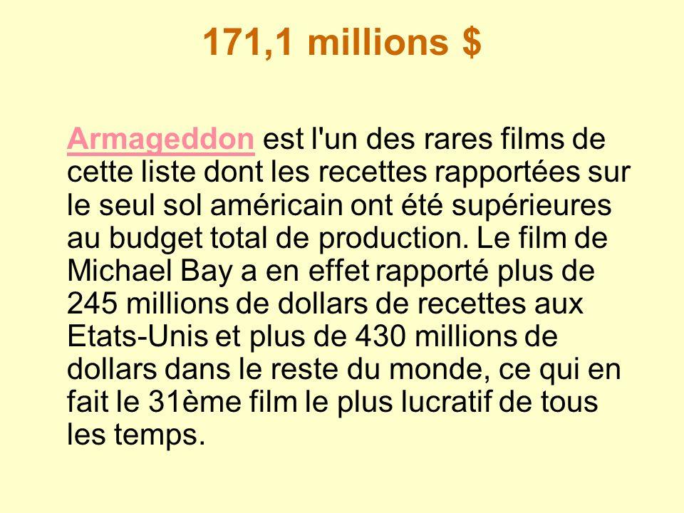 171,1 millions $ ArmageddonArmageddon est l'un des rares films de cette liste dont les recettes rapportées sur le seul sol américain ont été supérieur