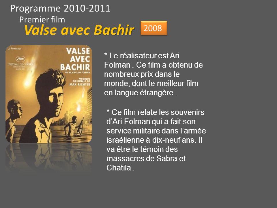 Programme 2010-2011 Premier film 2008 * Le réalisateur est Ari Folman. Ce film a obtenu de nombreux prix dans le monde, dont le meilleur film en langu