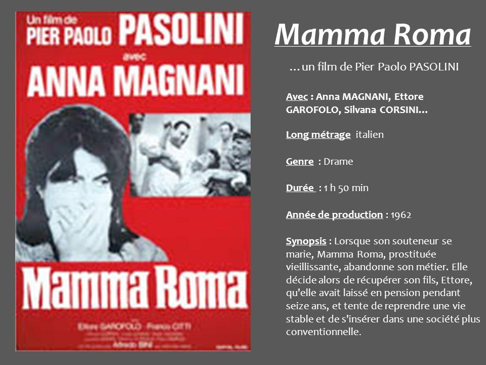 Mamma Roma …un film de Pier Paolo PASOLINI Avec : Anna MAGNANI, Ettore GAROFOLO, Silvana CORSINI… Long métrage italien Genre : Drame Durée : 1 h 50 mi