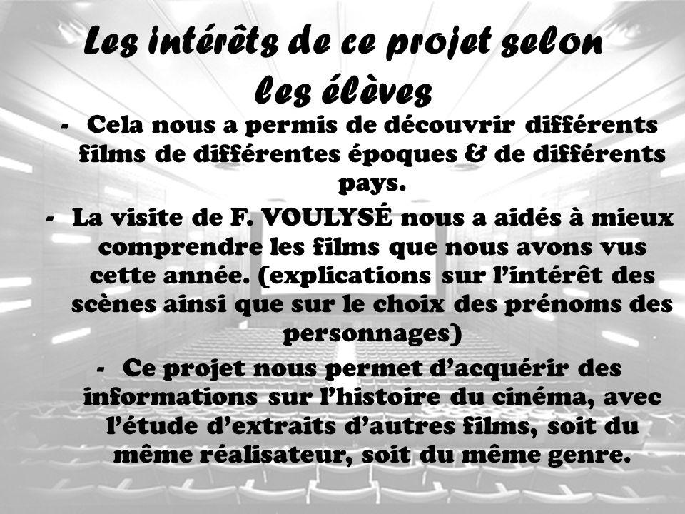 Les intérêts de ce projet selon les élèves -Cela nous a permis de découvrir différents films de différentes époques & de différents pays. -La visite d